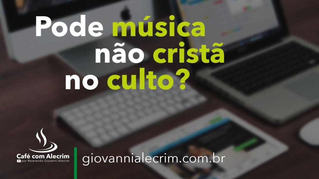 Pode-música-não-cristã-no-culto