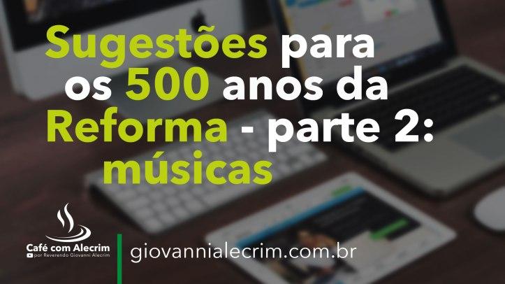 Sugestões-para-os-500-anos-da-Reforma-–-parte-2-musicas